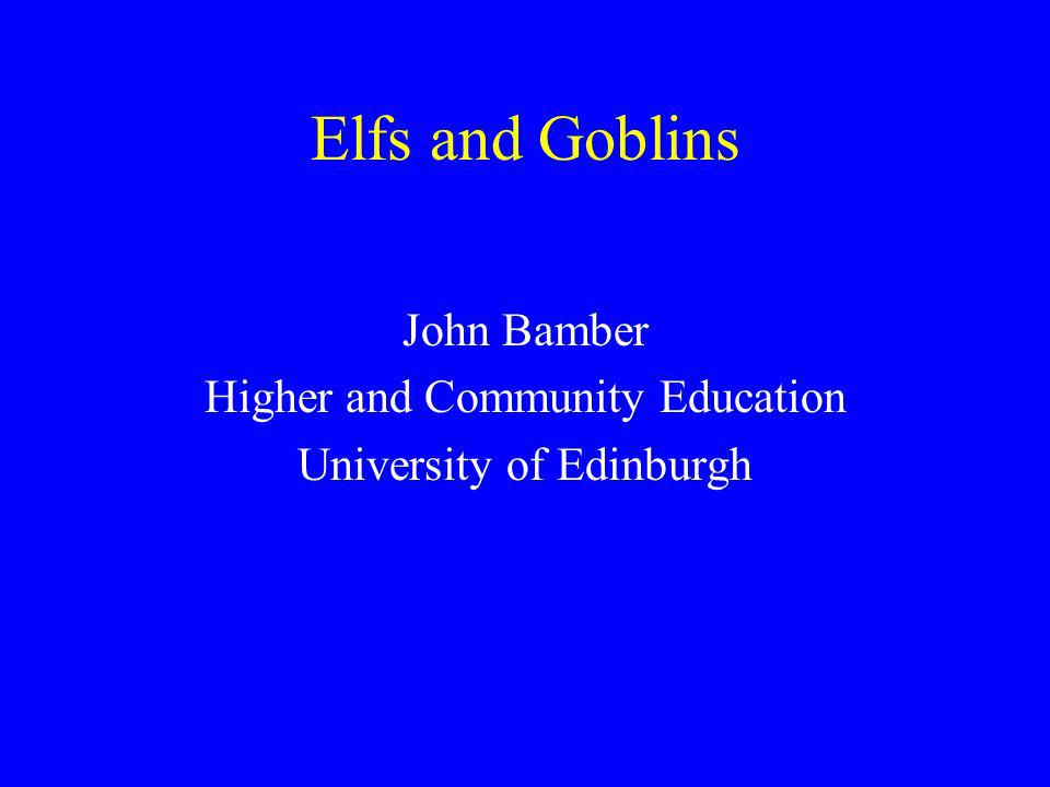 Elfs and Goblins John Bamber Higher and Community Education University of Edinburgh