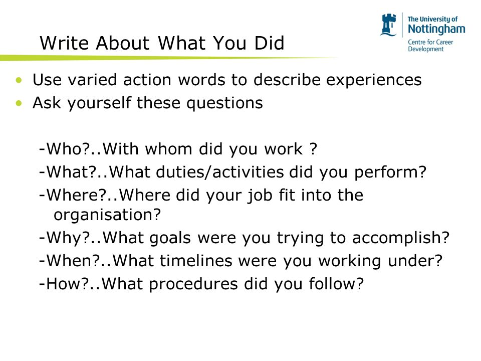 Write About What You Did Use varied action words to describe experiences Ask yourself these questions -Who ..With whom did you work .