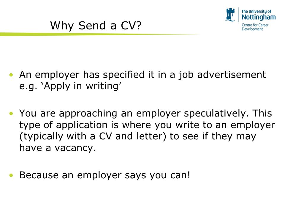 Why Send a CV. An employer has specified it in a job advertisement e.g.