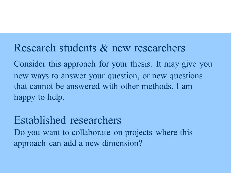 Research students & new researchers Consider this approach for your thesis.