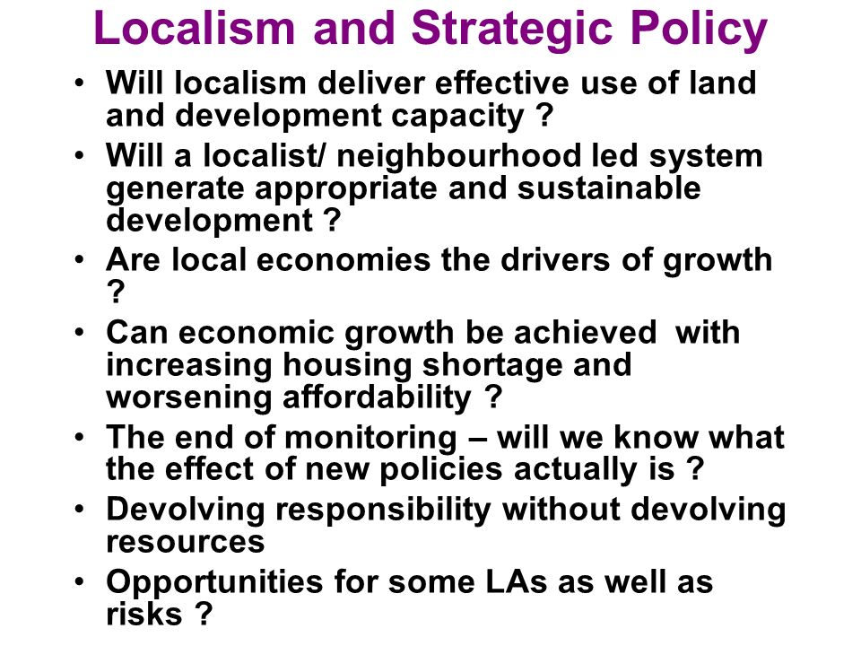 Localism and Strategic Policy Will localism deliver effective use of land and development capacity .