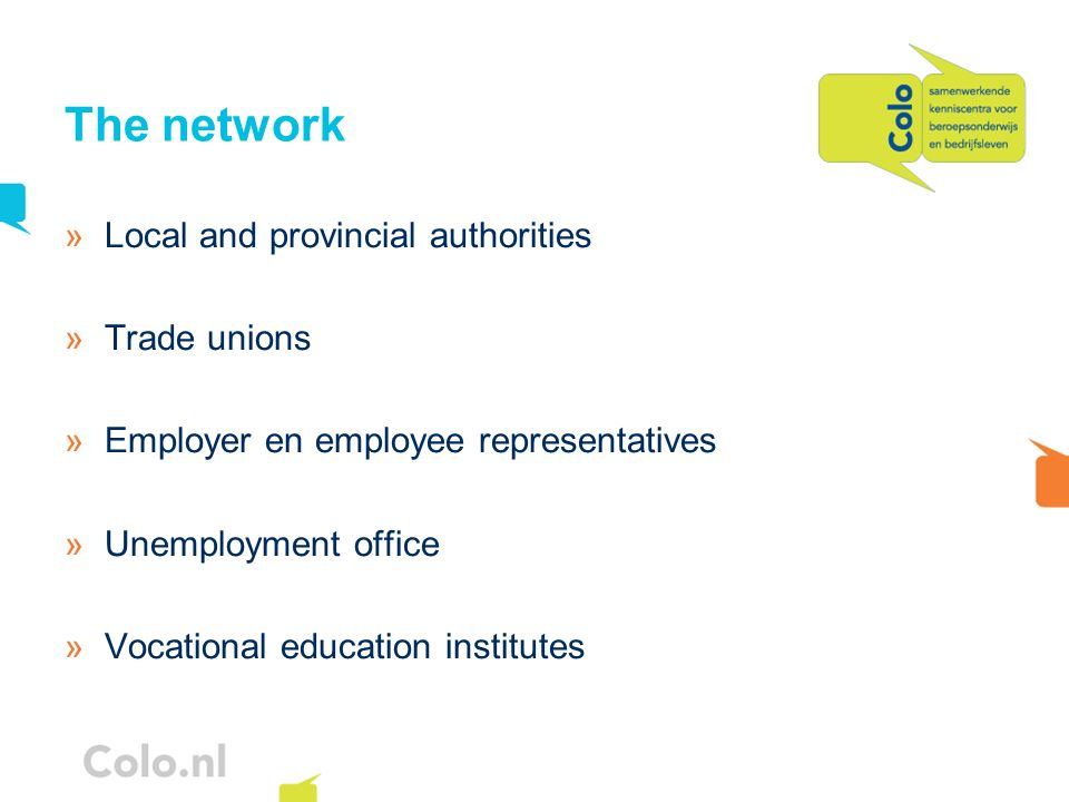 The network »Local and provincial authorities »Trade unions »Employer en employee representatives »Unemployment office »Vocational education institutes