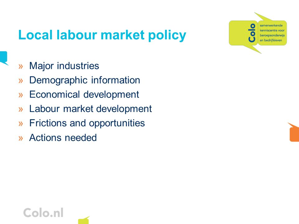 Local labour market policy »Major industries »Demographic information »Economical development »Labour market development »Frictions and opportunities »Actions needed