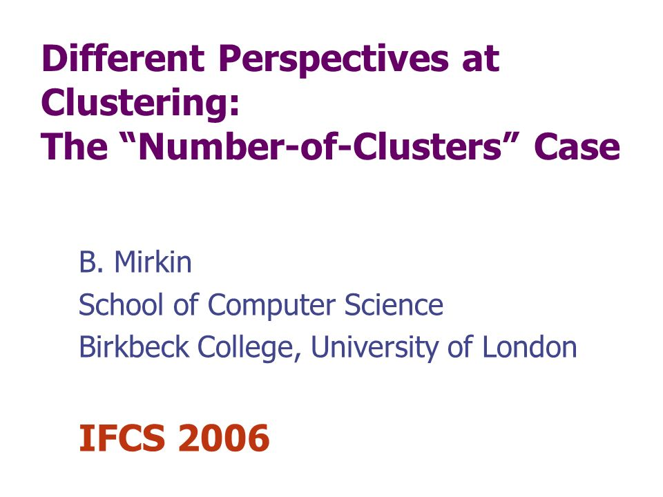 Different Perspectives at Clustering: The Number-of-Clusters Case B.