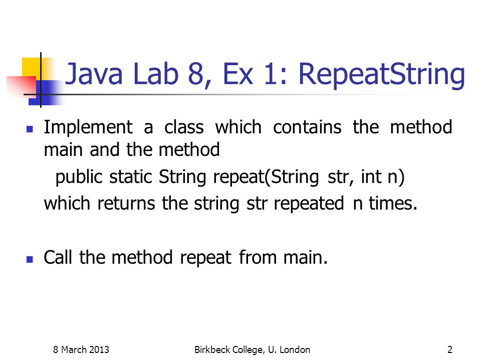 Java Lab 8, Ex 1: RepeatString Implement a class which contains the method main and the method public static String repeat(String str, int n) which returns the string str repeated n times.