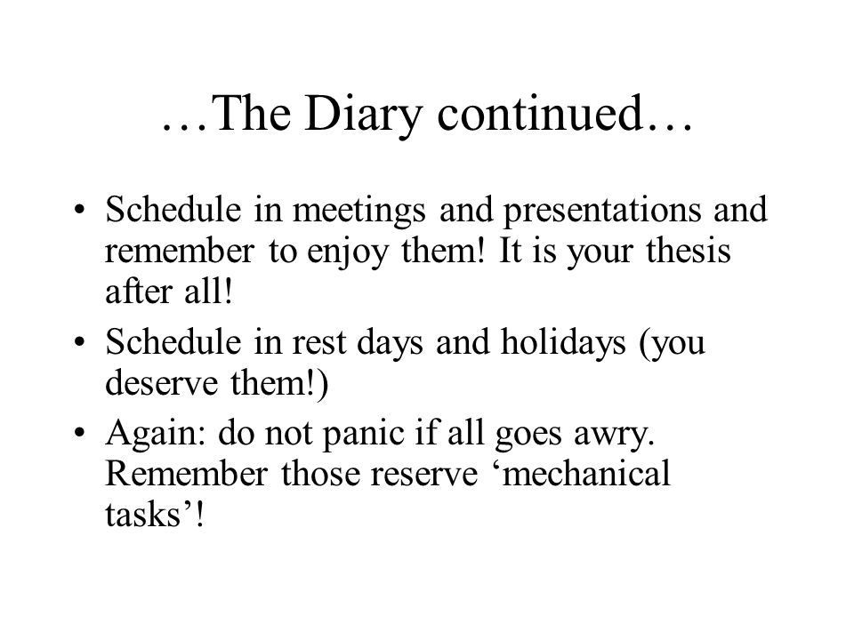 …The Diary continued… Schedule in meetings and presentations and remember to enjoy them.