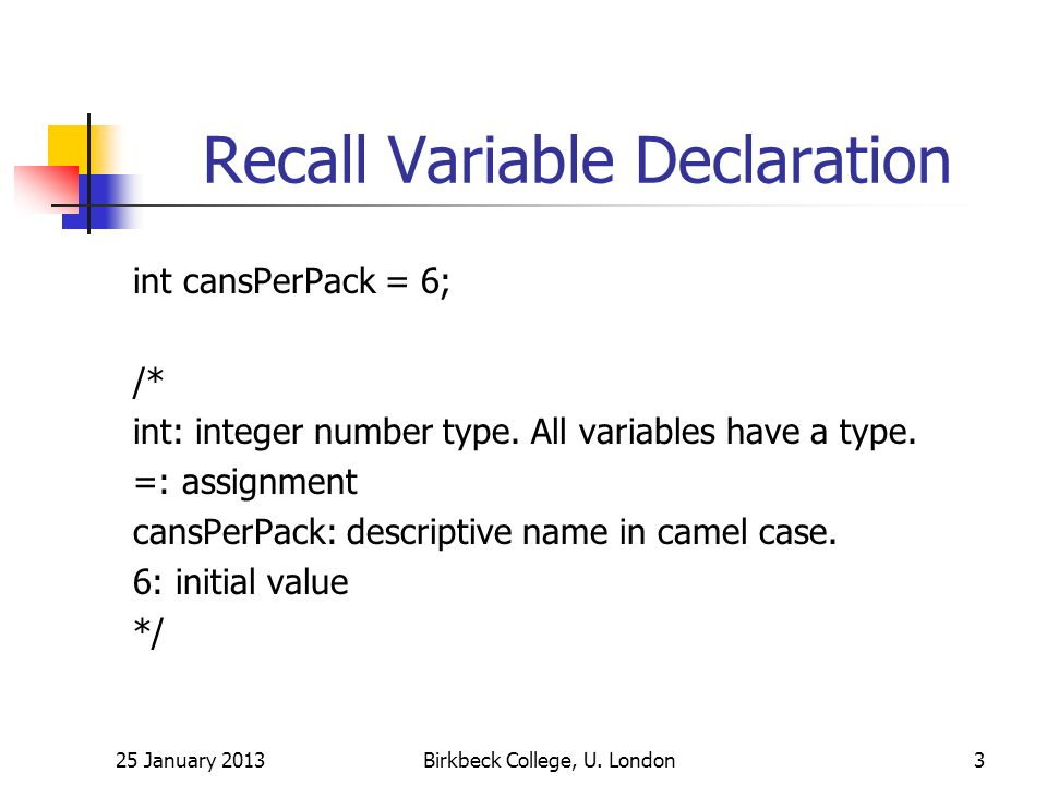 Recall Variable Declaration int cansPerPack = 6; /* int: integer number type.