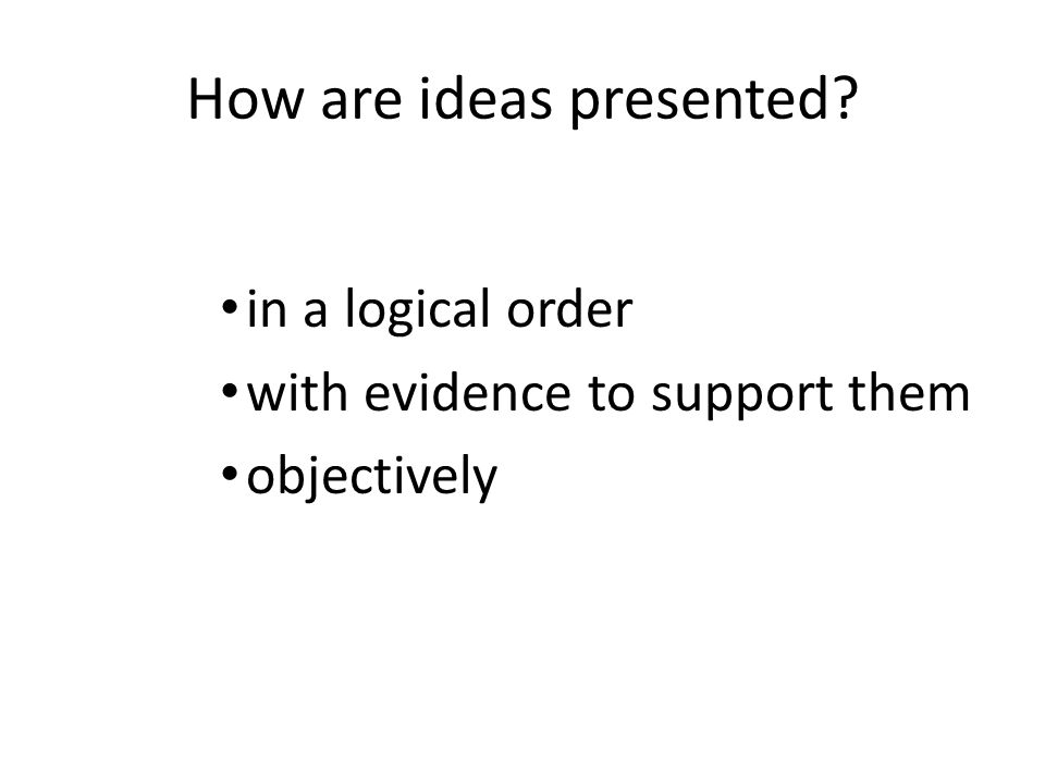 How are ideas presented in a logical order with evidence to support them objectively