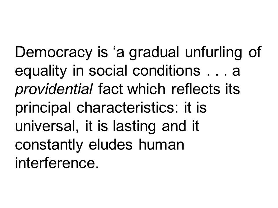 Democracy is a gradual unfurling of equality in social conditions...
