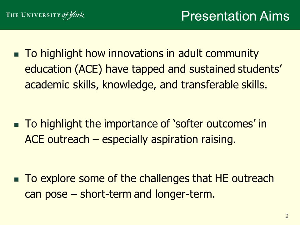 2 Presentation Aims To highlight how innovations in adult community education (ACE) have tapped and sustained students academic skills, knowledge, and transferable skills.