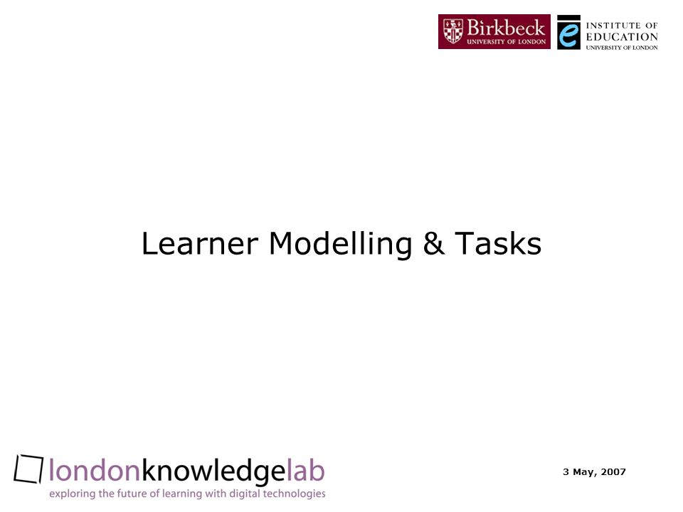 3 May, 2007 Learner Modelling & Tasks