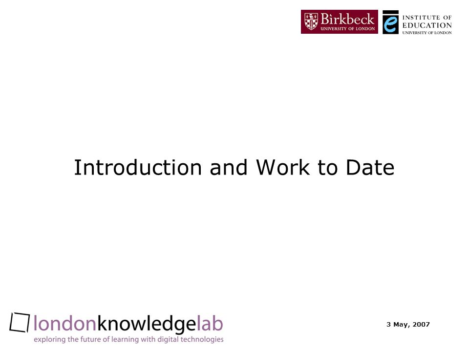 3 May, 2007 Introduction and Work to Date