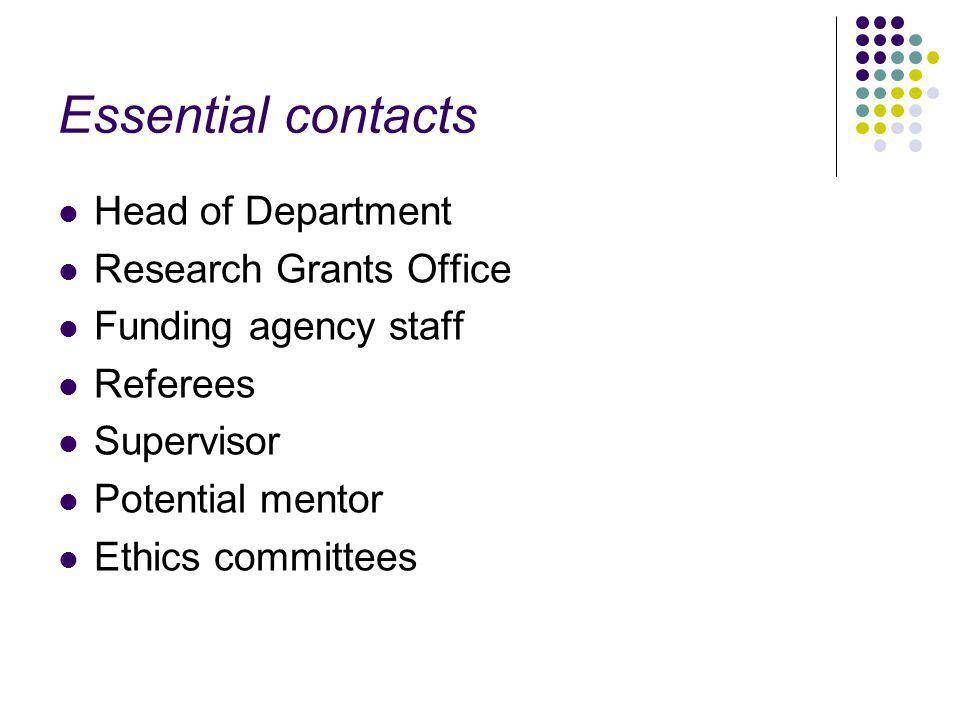 Essential contacts Head of Department Research Grants Office Funding agency staff Referees Supervisor Potential mentor Ethics committees