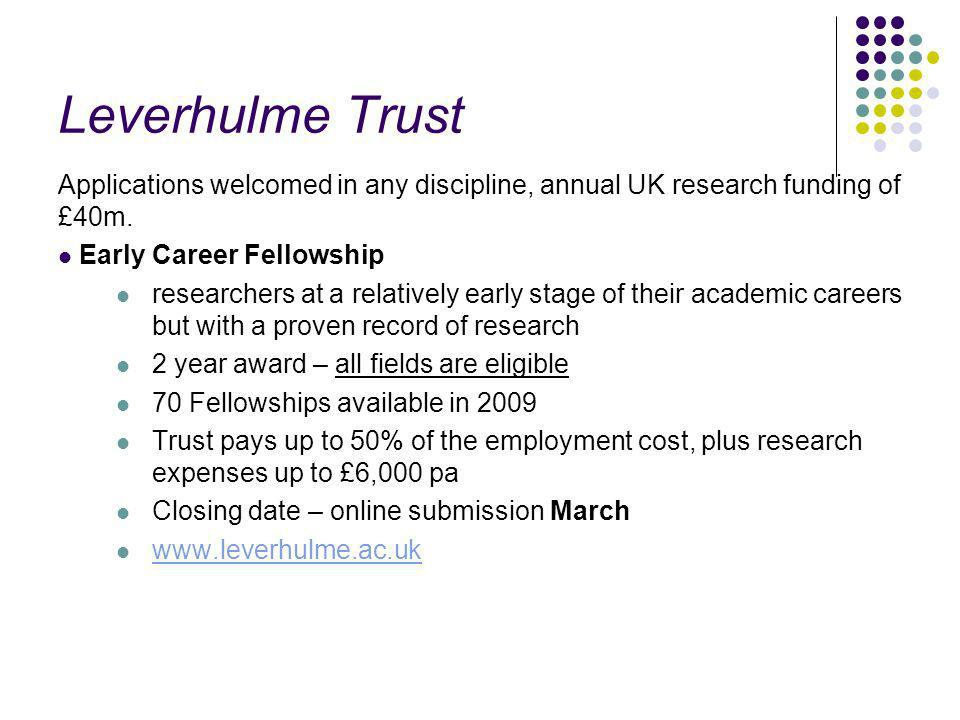 Leverhulme Trust Applications welcomed in any discipline, annual UK research funding of £40m.