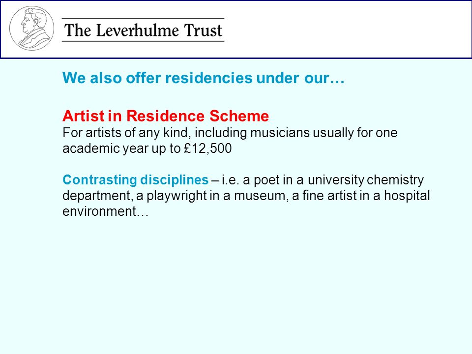We also offer residencies under our… Artist in Residence Scheme For artists of any kind, including musicians usually for one academic year up to £12,500 Contrasting disciplines – i.e.