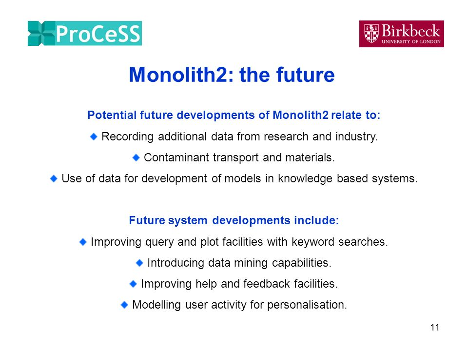 11 Monolith2: the future Potential future developments of Monolith2 relate to: Recording additional data from research and industry.