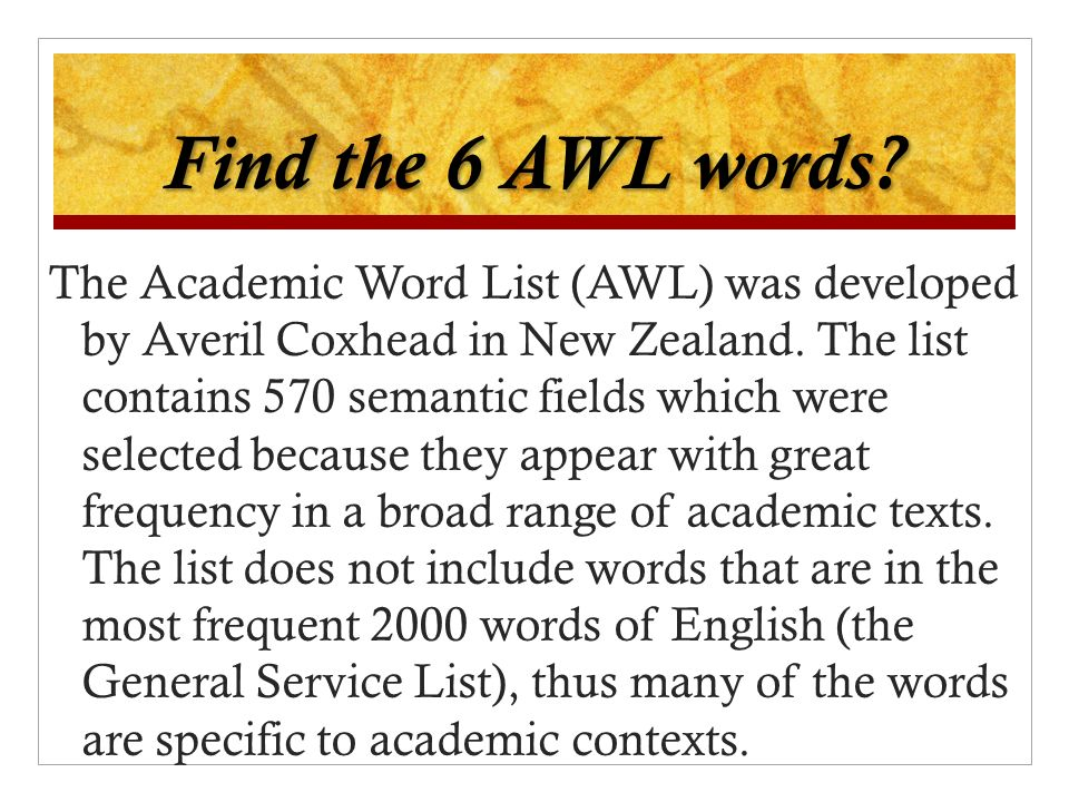 Find the 6 AWL words. The Academic Word List (AWL) was developed by Averil Coxhead in New Zealand.
