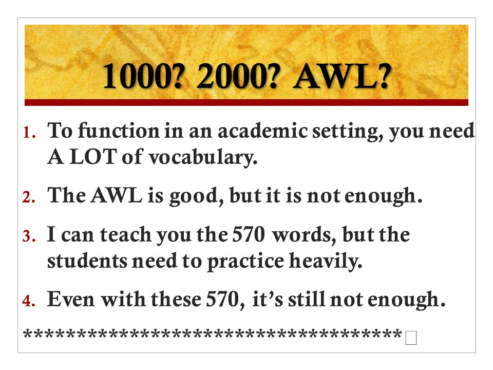 1000. 2000. AWL. 1. To function in an academic setting, you need A LOT of vocabulary.