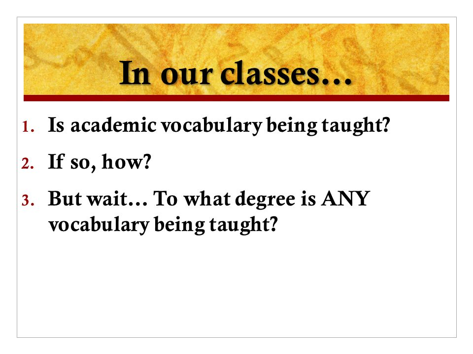 In our classes… 1. Is academic vocabulary being taught.