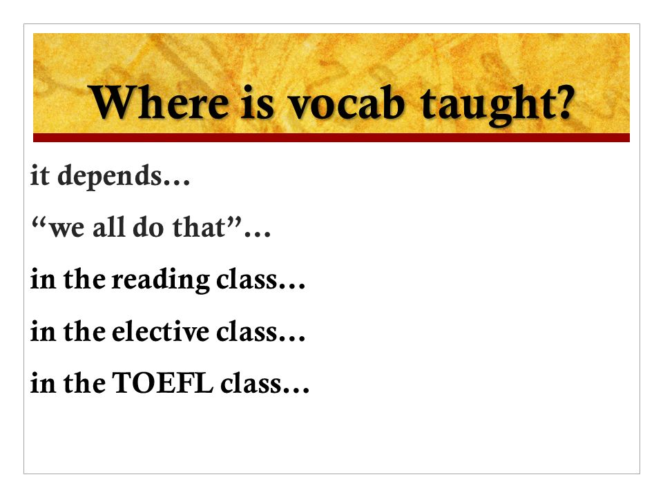Where is vocab taught.