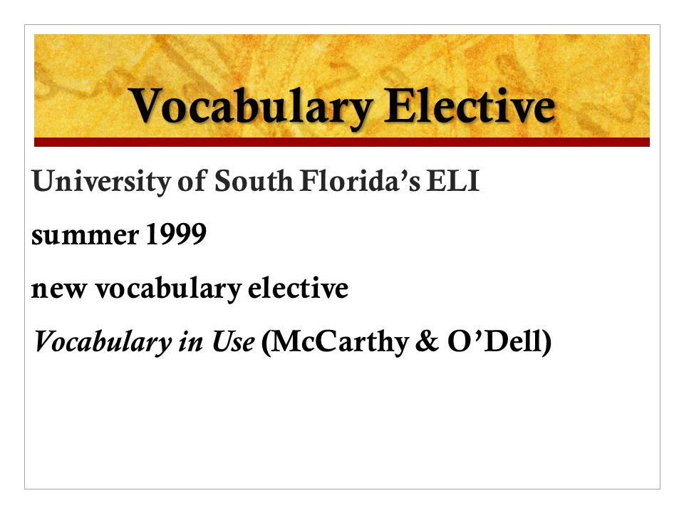 Vocabulary Elective University of South Floridas ELI summer 1999 new vocabulary elective Vocabulary in Use (McCarthy & ODell)