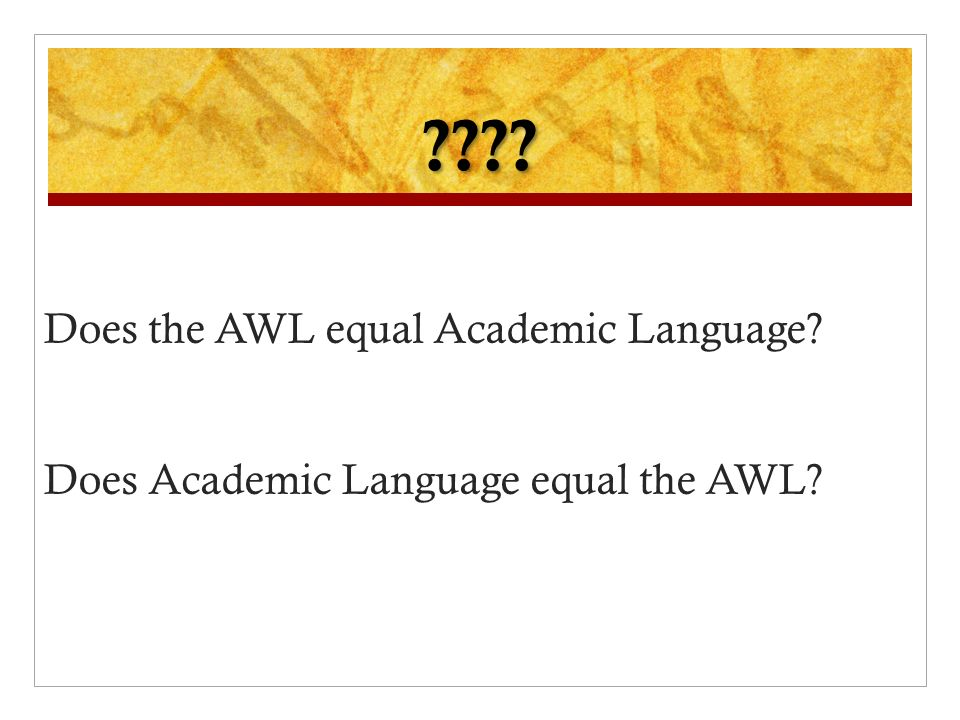 Does the AWL equal Academic Language Does Academic Language equal the AWL