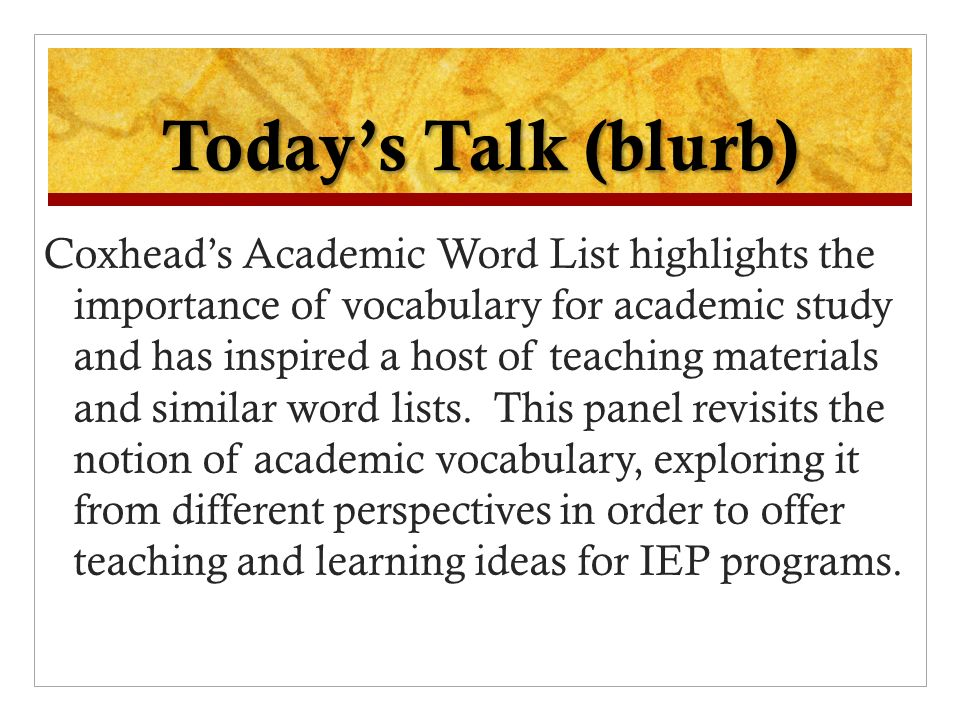 Todays Talk (blurb) Coxheads Academic Word List highlights the importance of vocabulary for academic study and has inspired a host of teaching materials and similar word lists.