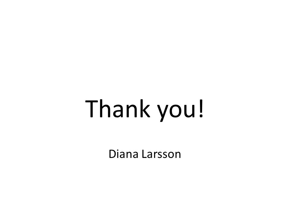 Thank you! Diana Larsson