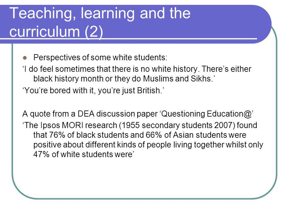 Teaching, learning and the curriculum (2) Perspectives of some white students: I do feel sometimes that there is no white history.