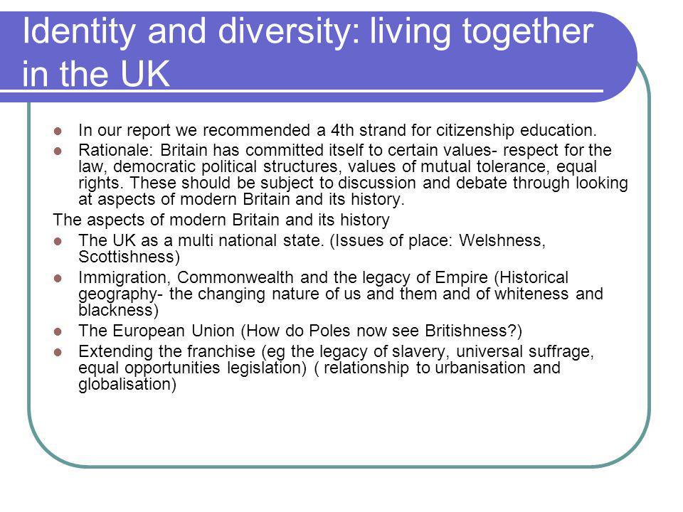 Identity and diversity: living together in the UK In our report we recommended a 4th strand for citizenship education.