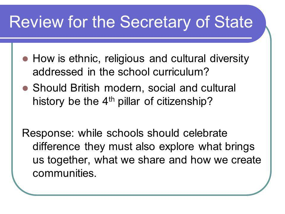 Review for the Secretary of State How is ethnic, religious and cultural diversity addressed in the school curriculum.