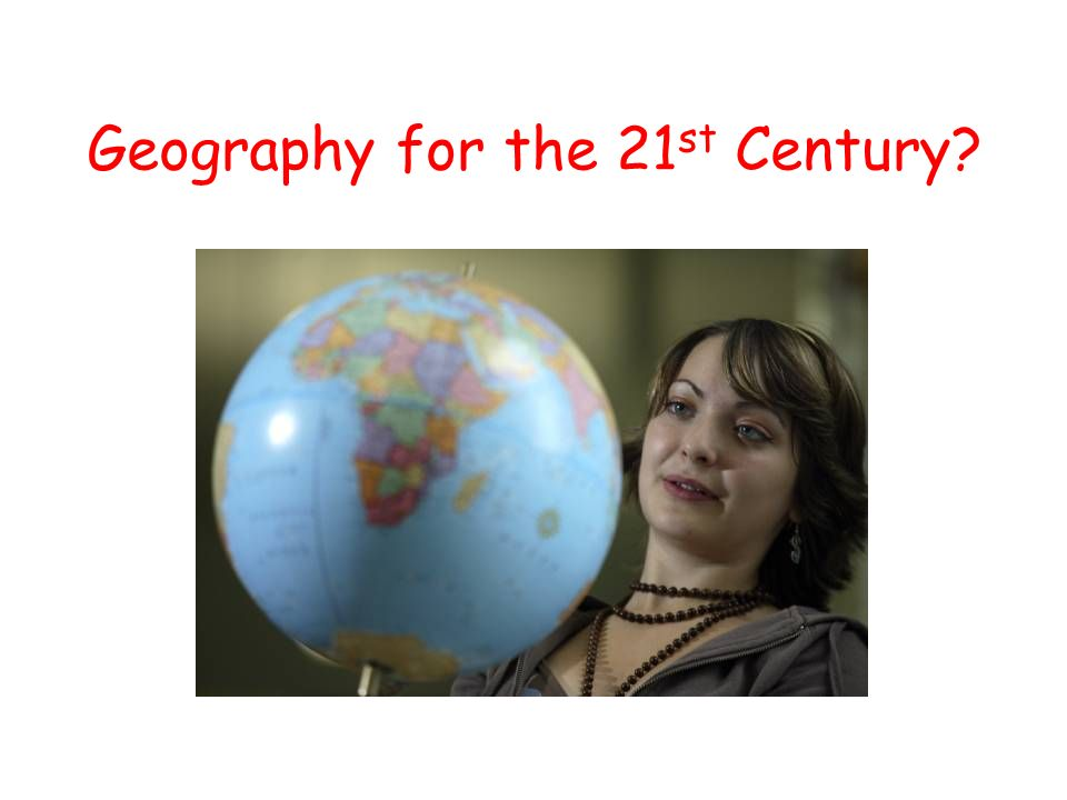 Geography for the 21 st Century