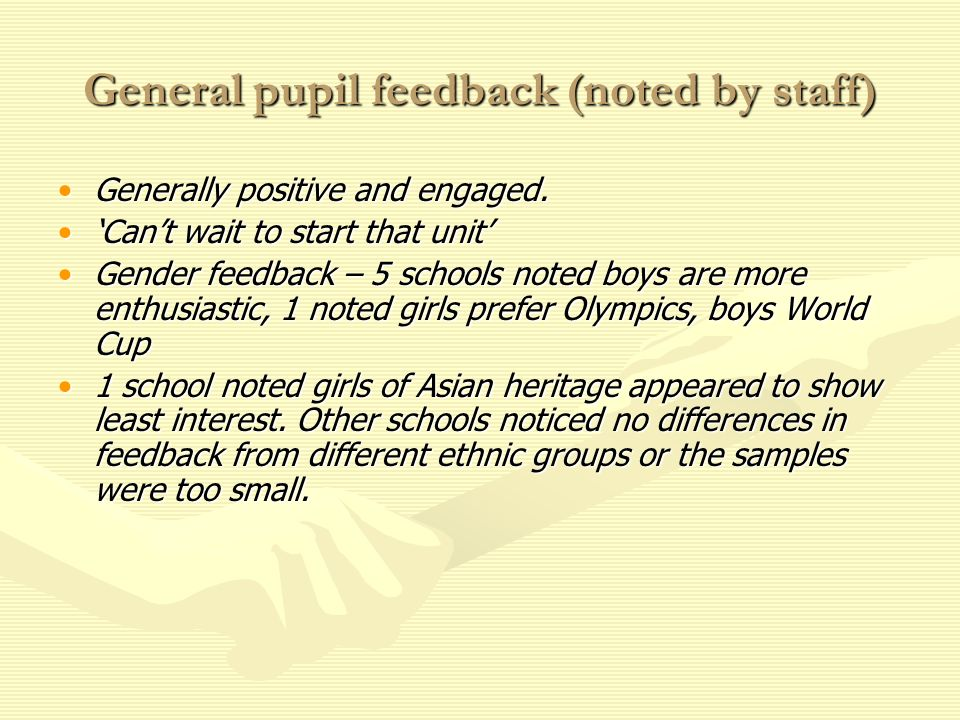General pupil feedback (noted by staff) Generally positive and engaged.Generally positive and engaged.