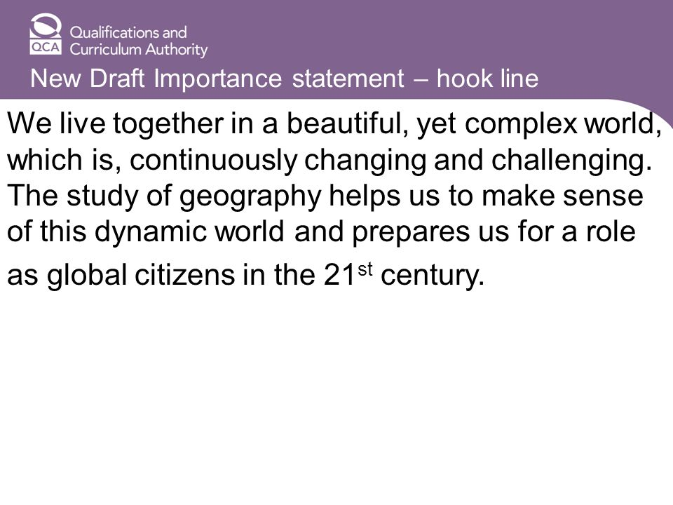 New Draft Importance statement – hook line We live together in a beautiful, yet complex world, which is, continuously changing and challenging.