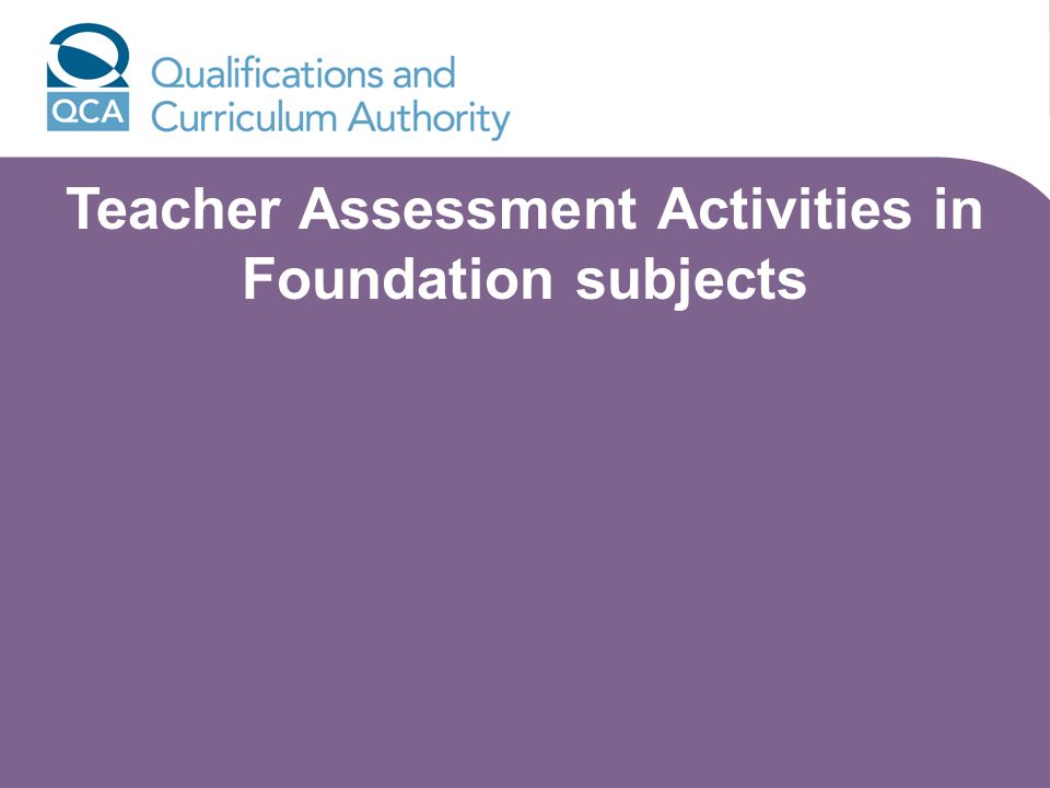 Teacher Assessment Activities in Foundation subjects