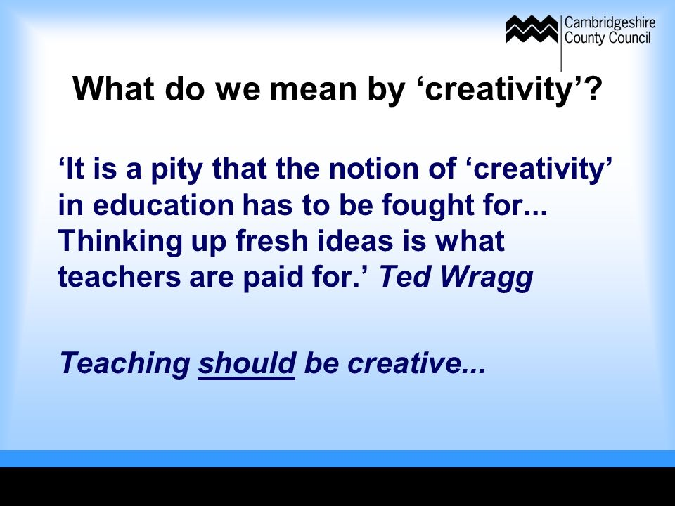 What do we mean by creativity.