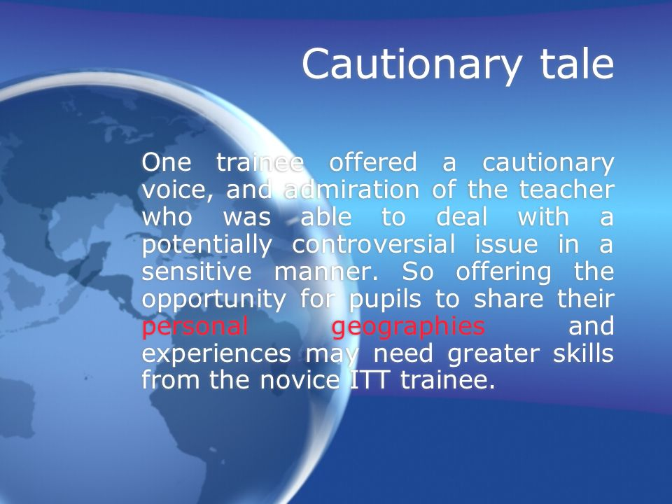 Cautionary tale One trainee offered a cautionary voice, and admiration of the teacher who was able to deal with a potentially controversial issue in a sensitive manner.