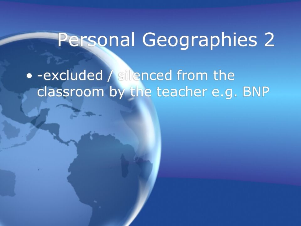 Personal Geographies 2 -excluded / silenced from the classroom by the teacher e.g. BNP