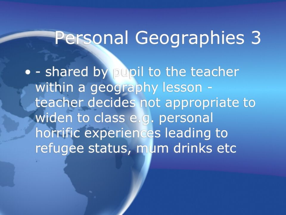 Personal Geographies 3 - shared by pupil to the teacher within a geography lesson - teacher decides not appropriate to widen to class e.g.