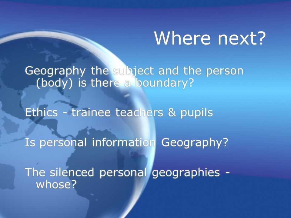 Where next. Geography the subject and the person (body) is there a boundary.