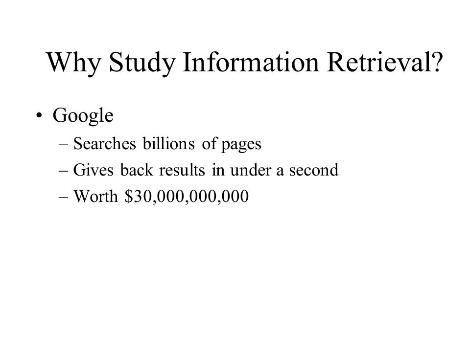 Why Study Information Retrieval.
