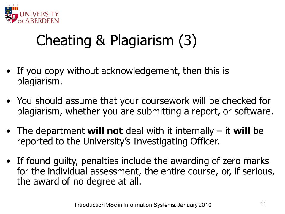 Introduction MSc in Information Systems: January 2010 11 Cheating & Plagiarism (3) If you copy without acknowledgement, then this is plagiarism.