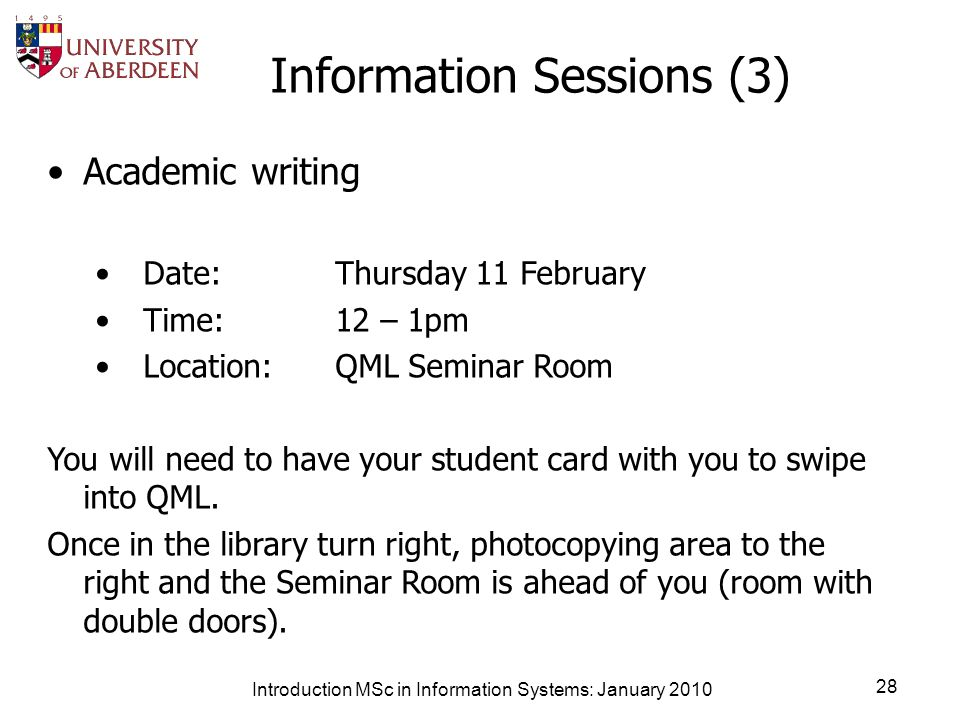 Information Sessions (3) Academic writing Date:Thursday 11 February Time:12 – 1pm Location:QML Seminar Room You will need to have your student card with you to swipe into QML.