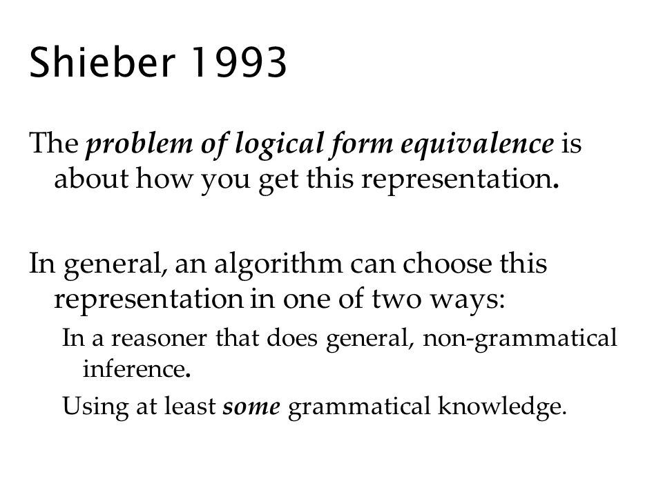 Shieber 1993 The problem of logical form equivalence is about how you get this representation.