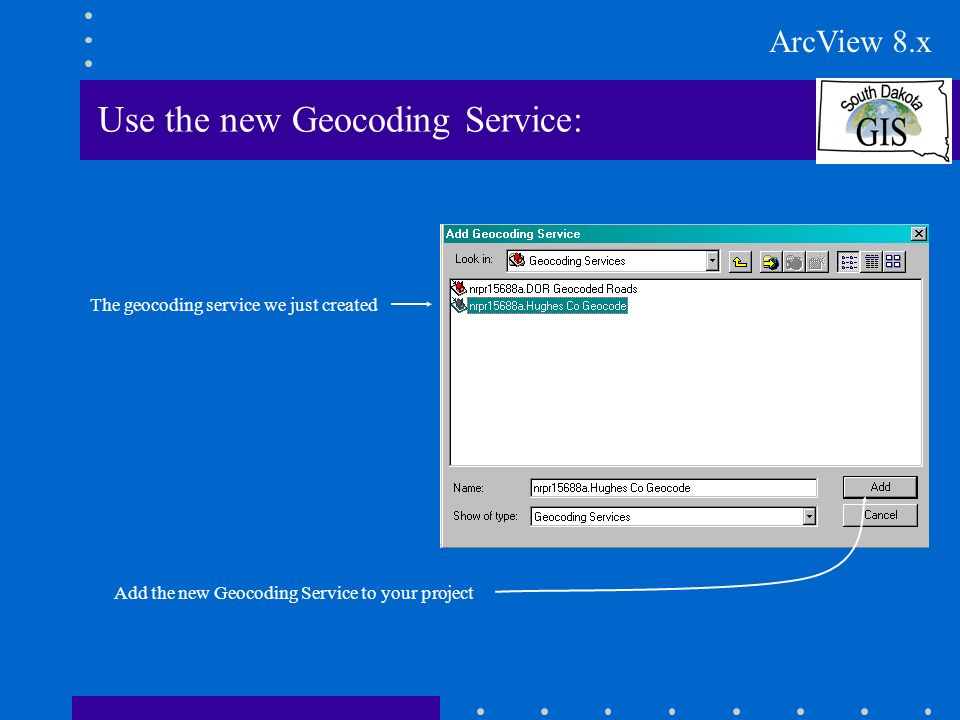 Use the new Geocoding Service: Add the new Geocoding Service to your project The geocoding service we just created ArcView 8.x
