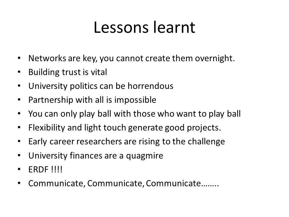 Lessons learnt Networks are key, you cannot create them overnight.