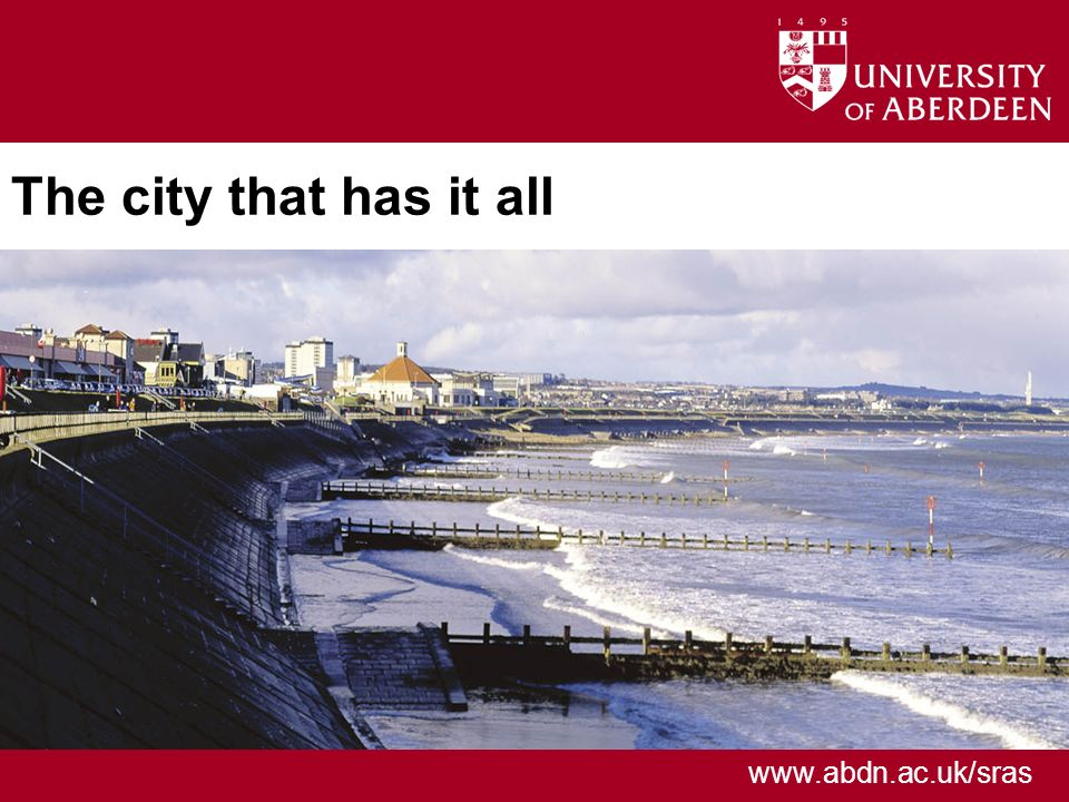 www.abdn.ac.uk/sras The city that has it all