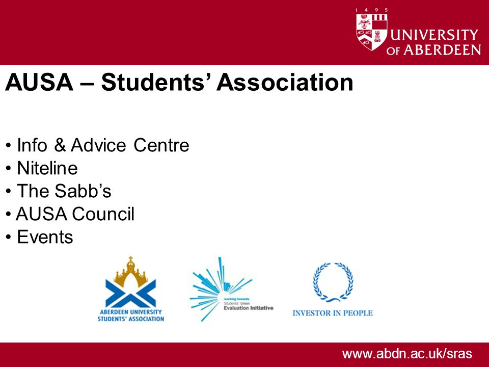 www.abdn.ac.uk/sras AUSA – Students Association Info & Advice Centre Niteline The Sabbs AUSA Council Events