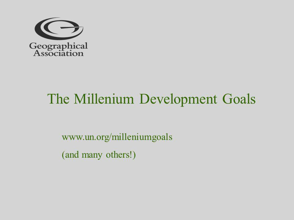 The Millenium Development Goals   (and many others!)