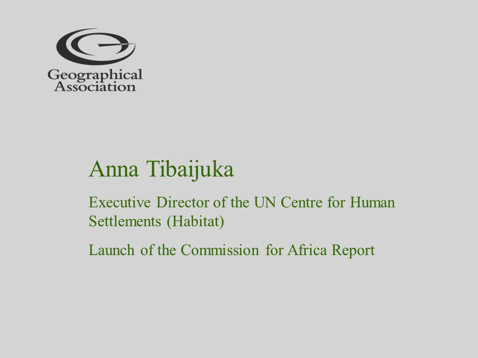 Anna Tibaijuka Executive Director of the UN Centre for Human Settlements (Habitat) Launch of the Commission for Africa Report